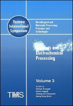 Metallurgical and Materials Processing Principles and Technologies: Aqueous and Electrochemical Processing, Volume 3 - Hong Yong Sohn, F. Kongoli, K. Itagaki, C. Yamauchi