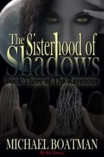 The Sisterhood of Shadows (The Ravenous) - Michael Boatman
