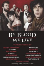 By Blood We Live - John Joseph Adams, Anne Rice, Stephen King, Kelley Armstrong, Norman Partridge, Neil Gaiman, Nancy Holder, Tanith Lee, Michael Marshall Smith, Ross E. Lockhart, Gabriela Lee, Michael A. Burstein, Lilith Saintcrow, John Langan, Ken MacLeod, C.C. Finlay, Joe Hill, Elizabeth