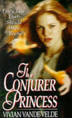 The Conjurer Princess - Vivian Vande Velde