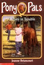 A Pony in Trouble - Jeanne Betancourt, Robert K. Brown, Paul Bachem