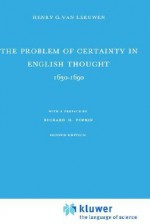 The Problem of Certainty in English Thought 1630 1690 - Henry G. van Leeuwen