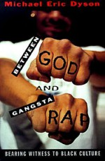 Between God and Gangsta Rap: Bearing Witness to Black Culture - Michael Eric Dyson