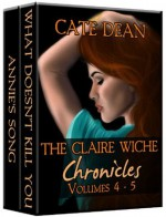 The Claire Wiche Chronicles Volumes 4-5 - Cate Dean