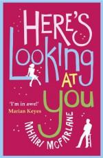 Here's Looking at You - Mhairi McFarlane