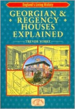 Georgian and Regency Houses Explained (England's Living History) - Trevor Yorke