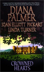 Crowned Hearts - Diana Palmer, Linda Turner, Joan Elliott Pickart