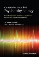 Case Studies in Applied Psychophysiology: Neurofeedback and Biofeedback Treatments for Advances in Human Performance - W. Alex Edmonds, Gershon Tenenbaum