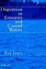 Dispersion in Estuaries and Coastal Waters - Roy Lewis