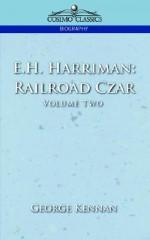 E.H. Harriman: Railroad Czar, Vol. 2 - George Kennan