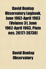 David Dunlap Observatory Logbook, June 1962-April 1963 (Volume 31, June 1962-April 1963, Plate Nos. 26177-26730) - David Dunlap Observatory