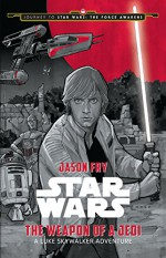 Journey to Star Wars: The Force Awakens The Weapon of a Jedi: A Luke Skywalker Adventure - Jason Fry, Phil Noto