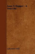 Isaac T. Hopper - A True Life - Lydia Maria Francis Child