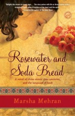 Rosewater and Soda Bread - Marsha Mehran