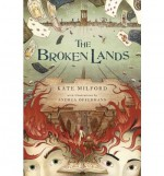 [ [ [ The Broken Lands [ THE BROKEN LANDS ] By Milford, Kate ( Author )Sep-04-2012 Hardcover - Kate Milford