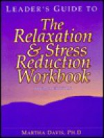 Leader's Guide to the Relaxation and Stress Reduction Workbook - Martha Davis