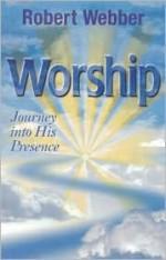 Worship: Journey Into His Presence - Robert Webber