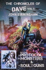 The Chronicles of Dave: Dave vs the Monsters: Includes A Protocol for Monsters & A Soul Full of Guns - John Birmingham