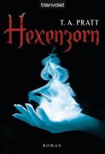 Hexenzorn: Roman (German Edition) - T.A. Pratt, Michael Pfingstl, Tim Pratt