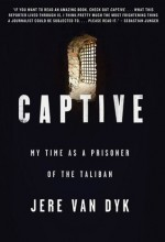 Captive: My Time as a Prisoner of the Taliban - Jere Van Dyk