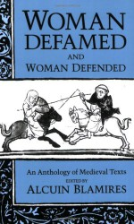 Woman Defamed and Woman Defended: An Anthology of Medieval Texts - Augustine of Hippo, Ovid, Geoffrey Chaucer, Aristotle, Giovanni Boccaccio, Alcuin Blamires, Karen Pratt, C.W. Marx, Tertullian, John Chrysostom, Ambrose of Milan, St. Jerome, Gratian, Gottfried von Strassburg, Marbod of Rennes, Walter Map, Andreas Capellanus, Gautier le L