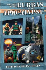 The Best of the Bubbas of the Apocalypse - Mark Shepherd, Richard Dansky, Selina Rosen, Glenn R. Sixbury, Dayton Ward, Linda J. Dunn, Gary Jonas, Laura J. Underwood, Robert D. Brown, James K. Burk, Gloria Oliver, Garrett Peck, M.H. Bonham, Tracy S. Morris, Jeff Turner, Bill D. Allen, Melanie Fletcher, Susan Satter