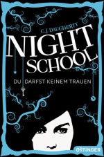 Night School. Du darfst keinem trauen.: Band 1 - C.J. Daugherty, Carolin Liepins, Axel Henrici, Peter Klöss