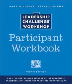 The Leadership Challenge Workshop Participant Workbook - James M. Kouzes, Barry Z. Posner