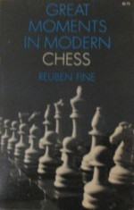 Great Moments In Modern Chess - Reuben Fine