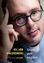 Grunt pod nogami: Ksiadz Jan Kaczkowski nieco powazniej niz zwykle - Jan Kaczkowski