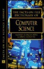 The Facts On File Dictionary Of Computer Science - Valerie Illingworth