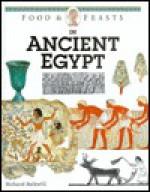 Food & Feasts in Ancient Egypt - Richard Balkwill