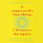 A Supposedly Fun Thing I'll Never Do Again: Essays and Arguments - David Foster Wallace, Paul Garcia