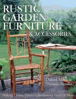 Rustic Garden Furniture & Accessories: Making Chairs, Planters, Birdhouses, Gates & More - Dan Mack, Thomas Stender
