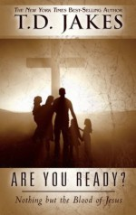 Are You Ready?: Nothing But the Blood of Jesus - T.D. Jakes, Don Nori Sr.