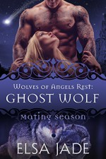 Ghost Wolf: Wolves of Angels Rest #6 (Mating Season Collection) - Elsa Jade, Mating Season Collection
