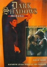 The Dark Shadows Almanac: Millennium Edition - David Selby, Kathryn Leigh Scott, Jim Pierson