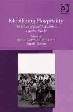 Mobilizing Hospitality: The Ethics of Social Relations in a Mobile World - Ashgate Publishing Group