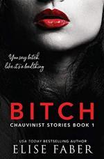 Bitch (Chauvinist Stories Book 1) - Elise Faber