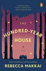 The Hundred-Year House: A Novel - Rebecca Makkai