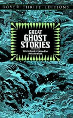 Great Ghost Stories - M.R. James, Bram Stoker, Ambrose Bierce, Joseph Sheridan Le Fanu, John Grafton, E.G. Swain, Charles Dickens