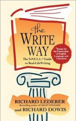 The Write Way: The S.P.E.L.L. Guide to Real-Life Writing (Society for the Preservation of English Language and Literature) - Richard Lederer