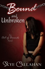 Bound and Unbroken - Skye Callahan
