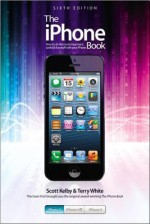 The iPhone Book: Covers iPhone 5, iPhone 4s, and iPhone 4 - Scott Kelby, Terry White