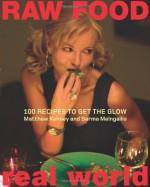 Raw Food/Real World: 100 Recipes to Get the Glow - Matthew Kenney, Sarma Melngailis, Jen Karetnick
