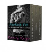 Perfect Fit: The Complete B&S Series - Kimberly Knight