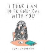 I Think I Am in Friend-Love with You - Yumi Sakugawa