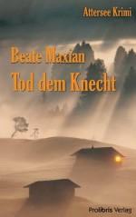 Tod dem Knecht (German Edition) - Beate Maxian