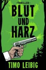 Blut und Harz: Thriller (German Edition) - Timo Leibig