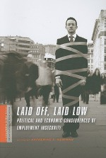 Laid Off, Laid Low: Political and Economic Consequences of Employment Insecurity - Katherine S. Newman